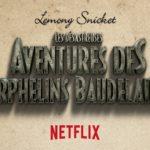 [Critique] Les Désastreuses Aventures des Orphelins Baudelaire : un retour triomphant